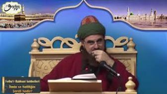 Fethu'r Rabbani Sohbetleri-37.Sohbet (İlmin ve Sufiliğin Şerefi Nedir?)