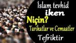Soru,Cevap-2 (İslam Tevhid iken Niçin Tarikatlar ve Cemaatler Tefriktir)