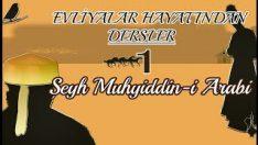 Evliyalar Hayatından Dersler-1- Şeyh Muhyiddin-i Arabi Hazretleri