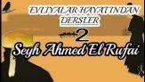 Evliyalar Hayatından Dersler-2- Şeyh Ahmed El Rufai Hazretleri (sheikh,dervish)