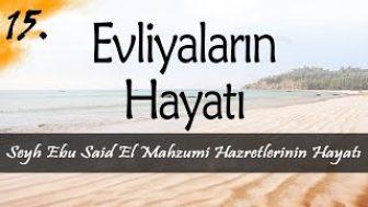 Evliyalar Hayatından Dersler-15- Şeyh Ebu Said El Mahzzumi Hazretlerinin Hayatı