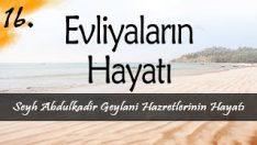 Evliyalar Hayatından Dersler-16- Şeyh Abdulkadir Geylani Hazretlerinin Hayatı