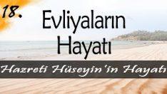 Evliyalar Hayatından Dersler-18- Hazreti Hüseyin'in Hayatı